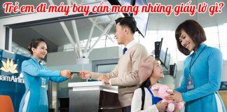 Trẻ em đi máy bay Vietnam Airlines cần mang những giấy tờ gì?