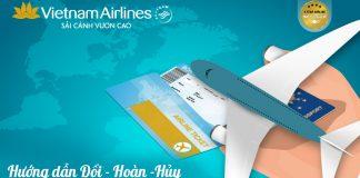 Hướng dẫn Đổi - Hoàn - Hủy vé máy bay Vietnam Airlines