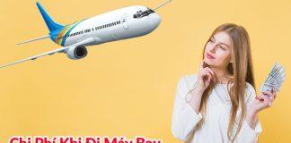 Chi phí khi đi máy bay giá rẻ gồm những gì?
