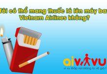 Tôi có thể mang thuốc lá lên máy bay Vietnam Airlines không?