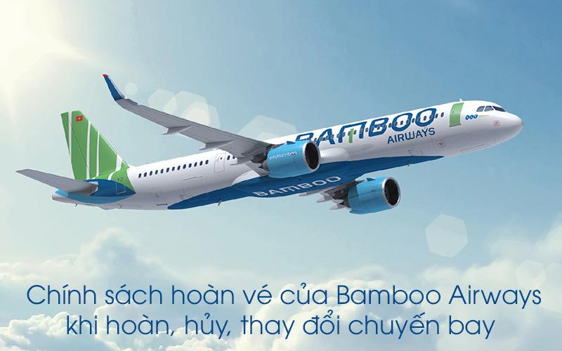 Bamboo Airways thay đổi chính sách hoàn vé khi hoàn, hủy, thay đổi chuyến bay
