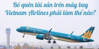 Bỏ quên tài sản trên máy bay Vietnam Airlines phải làm thế nào?