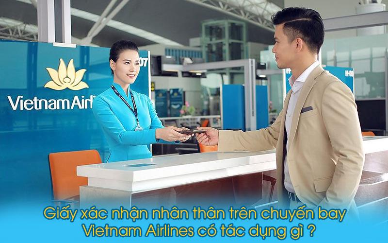 Giấy xác nhận nhân thân trên chuyến bay Vietnam Airlines có tác dụng gì?
