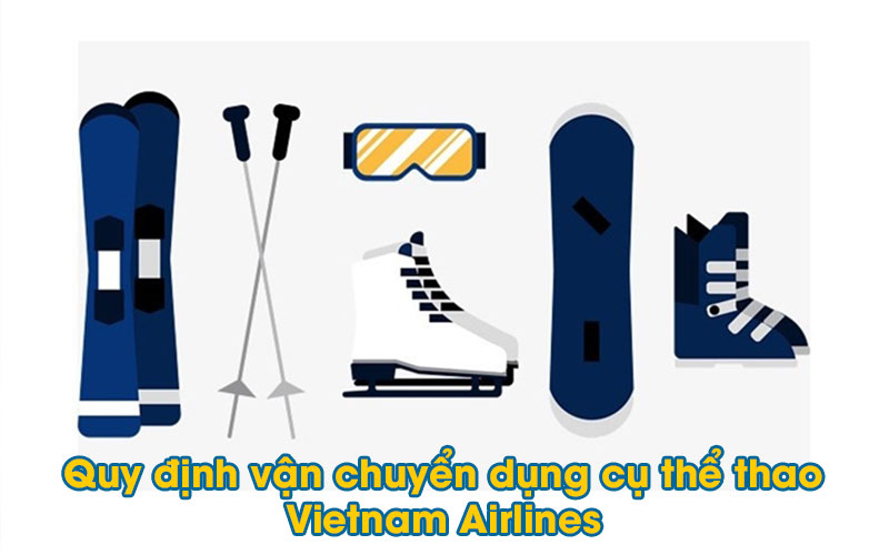 Quy định vận chuyển dụng cụ thể thao của Vietnam Airlines