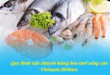 Quy định vận chuyển hàng tươi sống của Vietnam Airlines