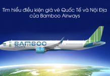 Tìm hiểu điều kiện giá vé quốc tế và nội địa của Bamboo Airways