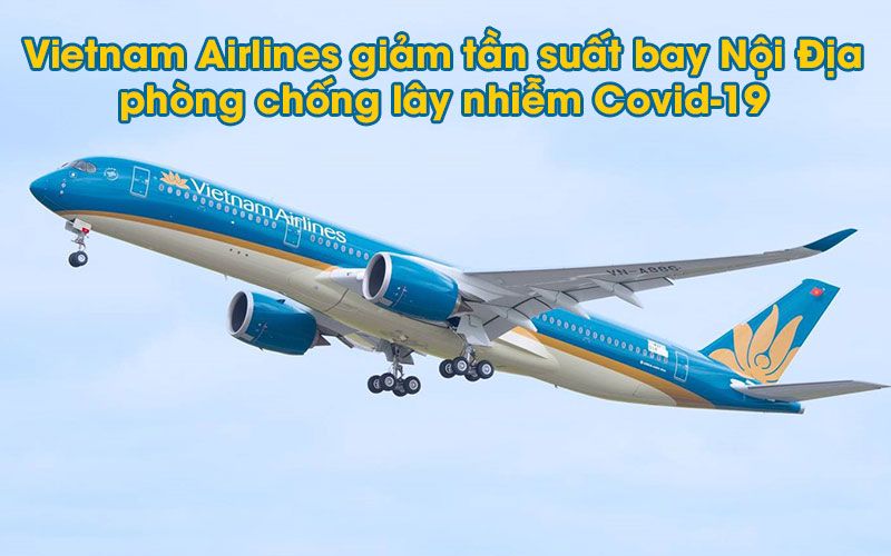 Vietnam Airlines giảm tần suất bay nội địa phòng chống lây nhiễm Covid – 19