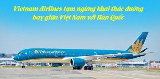 Vietnam Airlines tạm ngừng khai thác đường bay giữa Việt Nam và Hàn Quốc