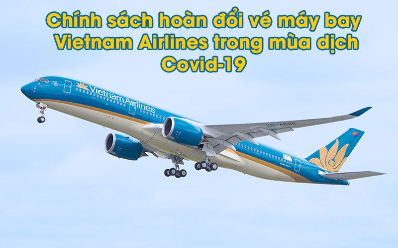 Điều kiện chung của chính sách hoàn đổi vé máy bay Vietnam Airlines trong mùa dịch Covid-19