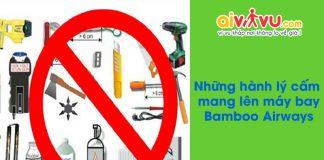 Những hành lý cấm mang lên máy bay Bamboo Airways