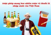 Được phép mang bao nhiêu rượu và thuốc lá nhập cảnh vào Việt Nam