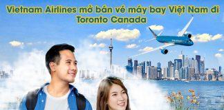 Vietnam Airlines mở bán vé máy bay Việt Nam đi Toronto Canada