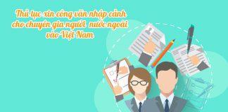 Thủ tục xin công văn nhập cảnh cho chuyên gia người nước ngoài vào Việt Nam