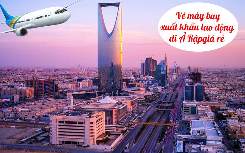Vé máy bay đi xuất khẩu lao động Ả Rập Xê Út giá rẻ