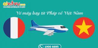 Vé máy bay từ Pháp về Việt Nam giá rẻ hiện nay