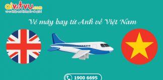 Vé máy bay từ Anh về Việt Nam rẻ nhất