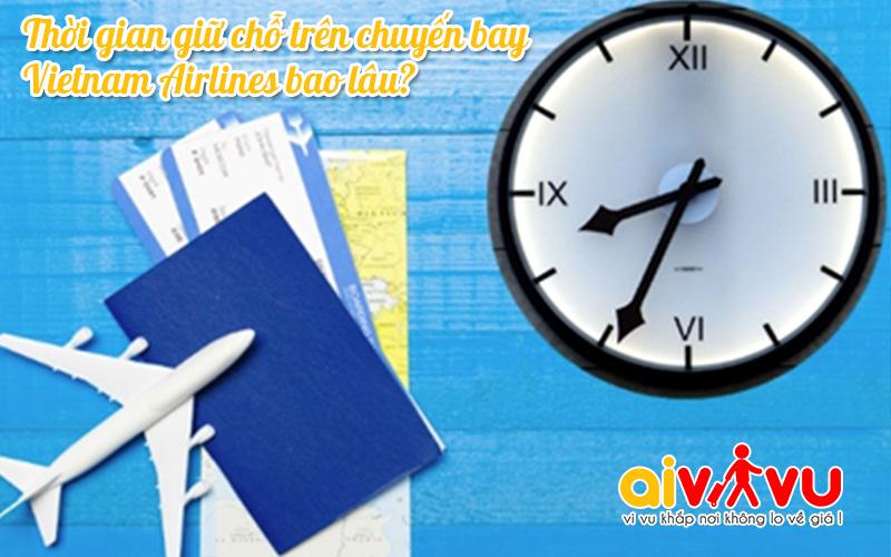 Thời gian đặt giữ chỗ trên chuyến bay Vietnam Airlines bao lâu?