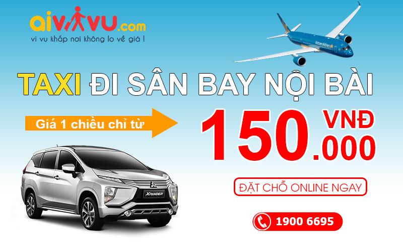 Dịch vụ xe taxi sân bay Nội Bài giá rẻ chỉ từ 150.000 VND