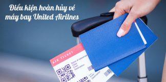 Điều kiện hoàn hủy vé máy bay United Airlines chi tiết nhất