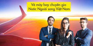 Vé máy bay chuyên gia nước ngoài sang Việt Nam
