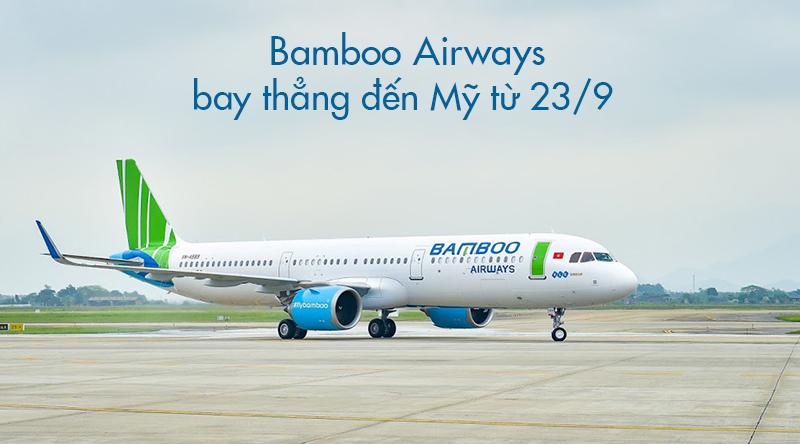 Bamboo Airways sẽ bay thẳng đến Mỹ từ ngày 23/09